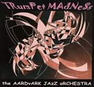 Trumpet Madness, Aardvark Jazz Orchestra